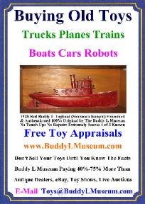 Free Toy Appraisals Buddy L Museum Buying Antique Toys German American Japan France Tin Toys, Pressed Steel Toys, Cast Iron Toys, Buying Old Toys