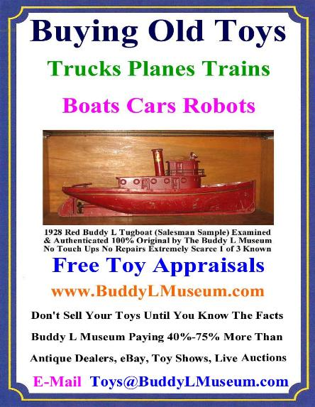 Free Toy Appraisals Buddy L Museum Buying Antique Toys German American Japan France Tin Toys, Pressed Steel Toys, Cast Iron Toys